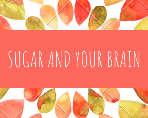SUGAR AND YOUR BRAIN